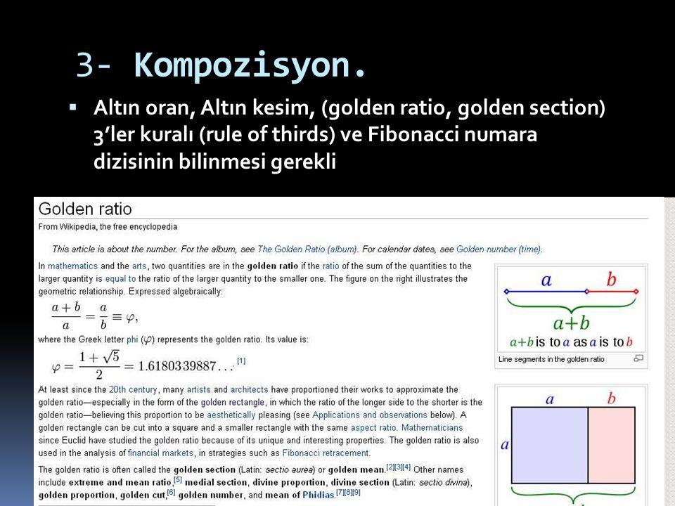 3- Kompozisyon.  Altın oran, Altın kesim, (golden ratio, golden section) 3'ler kuralı (rule of thirds) ve Fibonacci numara dizisinin bilinmesi gerekl