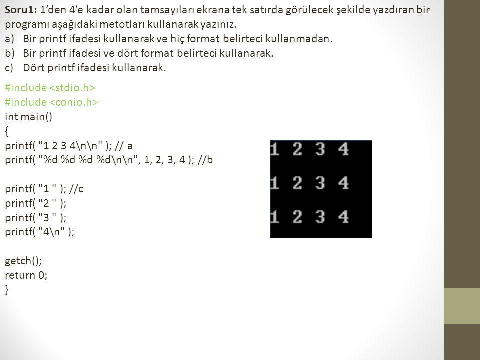 Soru1: 1'den 4'e kadar olan tamsayıları ekrana tek satırda görülecek şekilde yazdıran bir programı aşağıdaki metotları kullanarak yazınız.