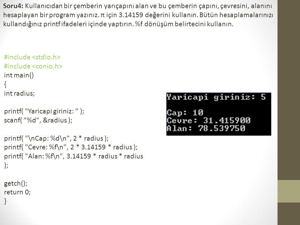Soru4: Kullanıcıdan bir çemberin yarıçapını alan ve bu çemberin çapını, çevresini, alanını hesaplayan bir program yazınız.