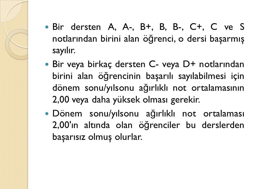  Bir dersten A, A-, B+, B, B-, C+, C ve S notlarından birini alan ö ğ renci, o dersi başarmış sayılır.  Bir veya birkaç dersten C- veya D+ notlarınd