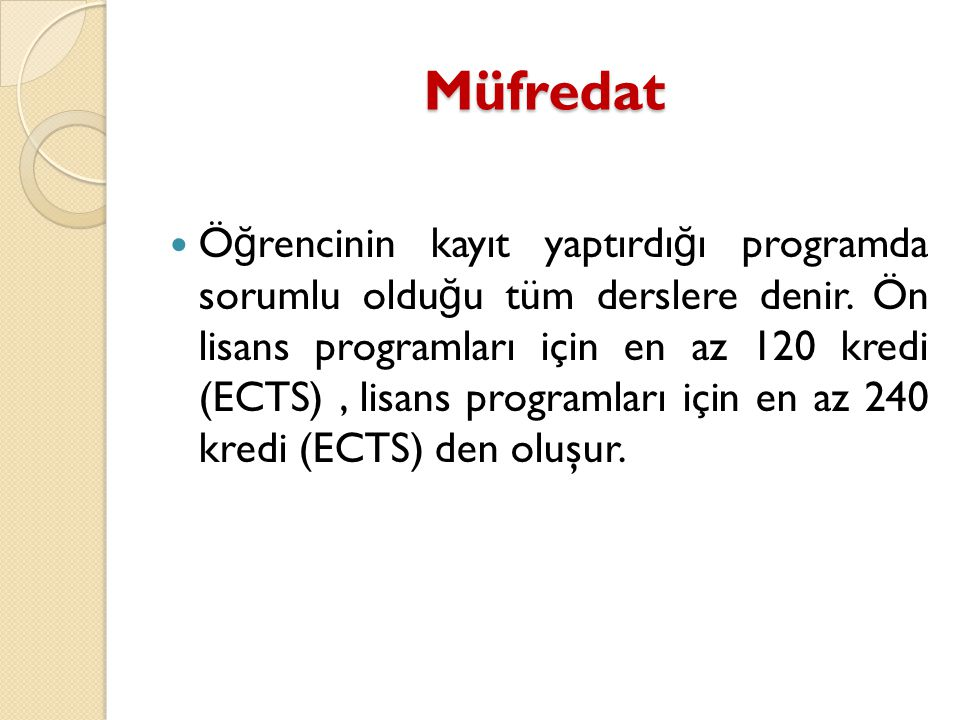 Müfredat  Ö ğ rencinin kayıt yaptırdı ğ ı programda sorumlu oldu ğ u tüm derslere denir. Ön lisans programları için en az 120 kredi (ECTS), lisans pr