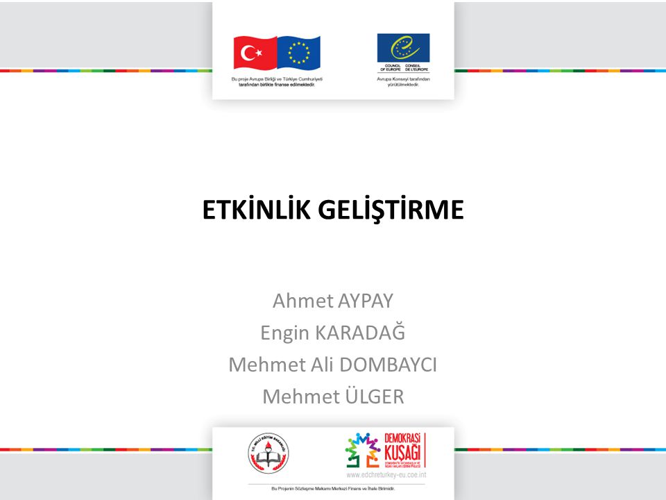 ETKİNLİK GELİŞTİRME Ahmet AYPAY Engin KARADAĞ Mehmet Ali DOMBAYCI Mehmet ÜLGER