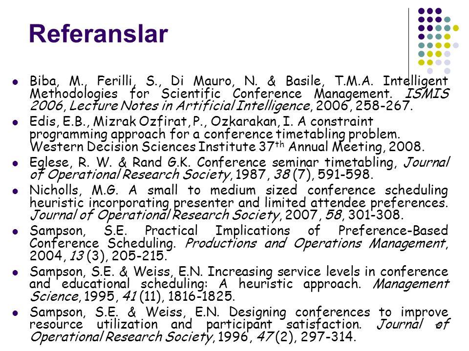 15 Referanslar  Biba, M., Ferilli, S., Di Mauro, N. & Basile, T.M.A. Intelligent Methodologies for Scientific Conference Management. ISMIS 2006, Lect