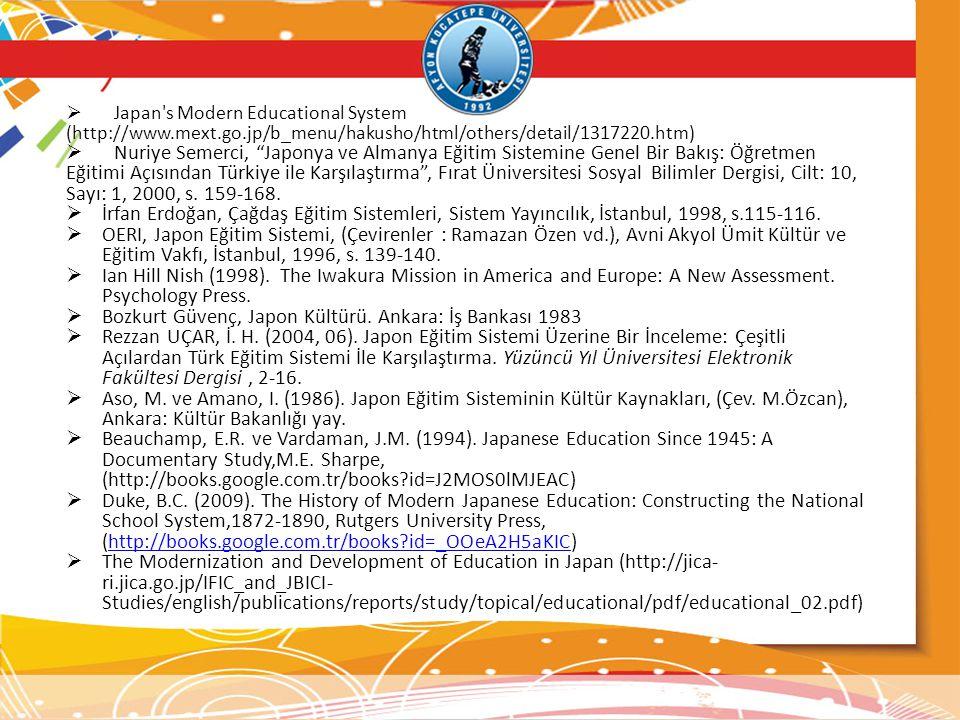 " Japan's Modern Educational System (http://www.mext.go.jp/b_menu/hakusho/html/others/detail/1317220.htm)  Nuriye Semerci, ""Japonya ve Almanya Eğitim"