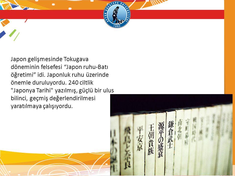 """Japon gelişmesinde Tokugava döneminin felsefesi """"Japon ruhu-Batı öğretimi"""" idi. Japonluk ruhu üzerinde önemle duruluyordu. 240 ciltlik"""