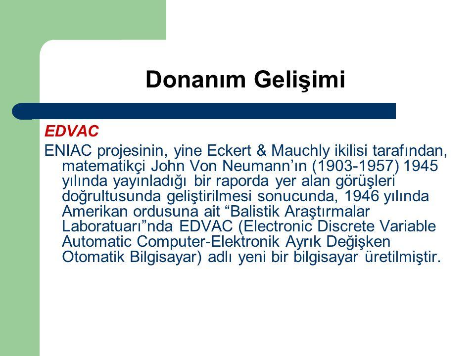 Donanım Gelişimi EDVAC ENIAC projesinin, yine Eckert & Mauchly ikilisi tarafından, matematikçi John Von Neumann'ın (1903-1957) 1945 yılında yayınladığ