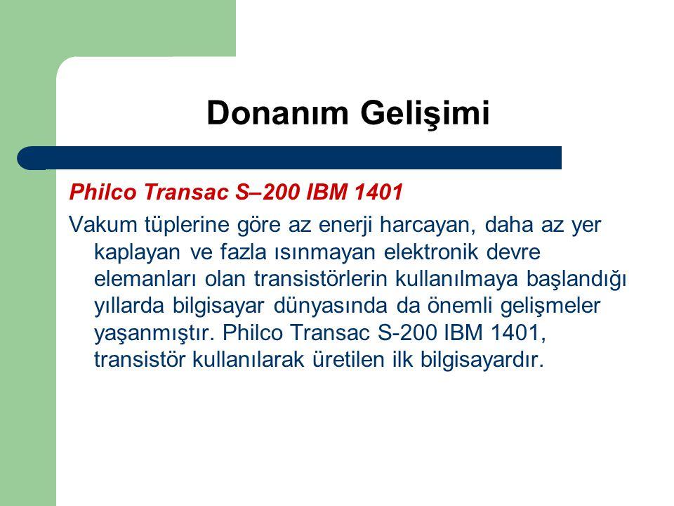 Donanım Gelişimi Philco Transac S–200 IBM 1401 Vakum tüplerine göre az enerji harcayan, daha az yer kaplayan ve fazla ısınmayan elektronik devre elema