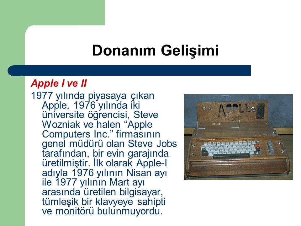 """Donanım Gelişimi Apple I ve II 1977 yılında piyasaya çıkan Apple, 1976 yılında iki üniversite öğrencisi, Steve Wozniak ve halen """"Apple Computers Inc."""""""