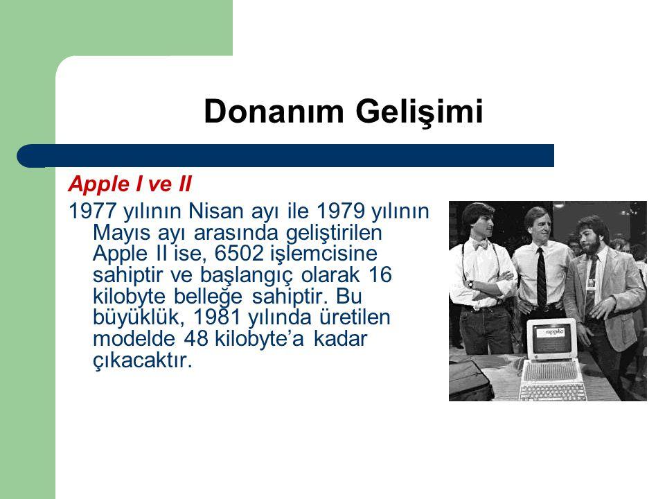 Donanım Gelişimi Apple I ve II 1977 yılının Nisan ayı ile 1979 yılının Mayıs ayı arasında geliştirilen Apple II ise, 6502 işlemcisine sahiptir ve başl