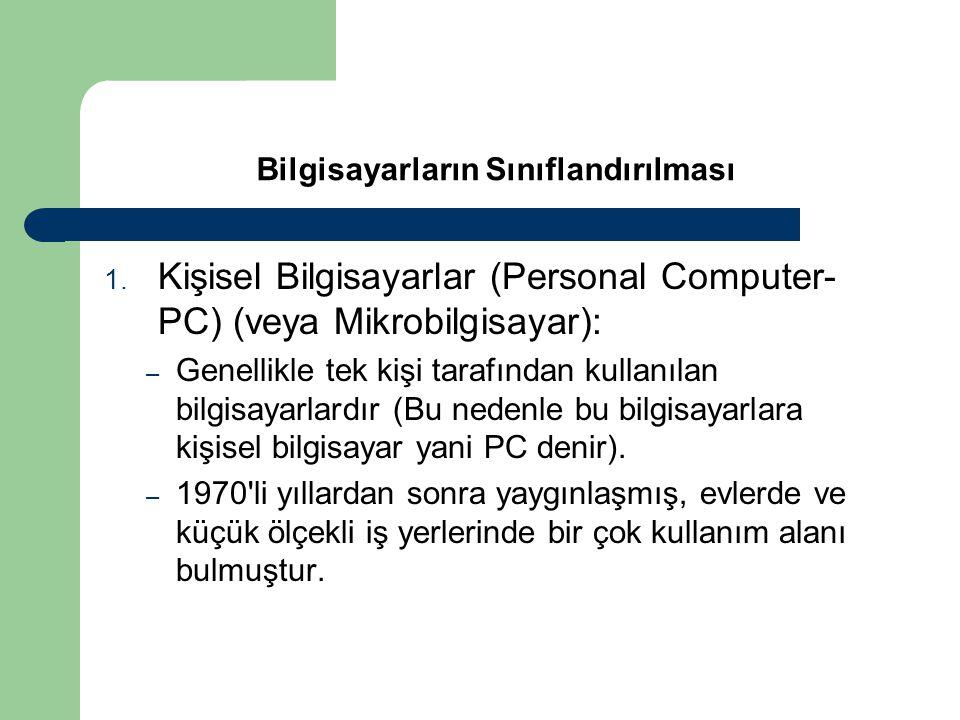 Bilgisayarların Sınıflandırılması 1. Kişisel Bilgisayarlar (Personal Computer- PC) (veya Mikrobilgisayar): – Genellikle tek kişi tarafından kullanılan