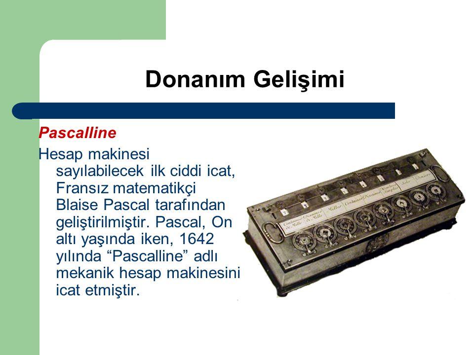 Donanım Gelişimi Pascalline Hesap makinesi sayılabilecek ilk ciddi icat, Fransız matematikçi Blaise Pascal tarafından geliştirilmiştir. Pascal, On alt