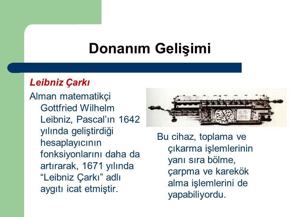 Donanım Gelişimi Leibniz Çarkı Alman matematikçi Gottfried Wilhelm Leibniz, Pascal'ın 1642 yılında geliştirdiği hesaplayıcının fonksiyonlarını daha da