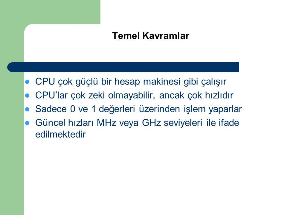  CPU çok güçlü bir hesap makinesi gibi çalışır  CPU'lar çok zeki olmayabilir, ancak çok hızlıdır  Sadece 0 ve 1 değerleri üzerinden işlem yaparlar