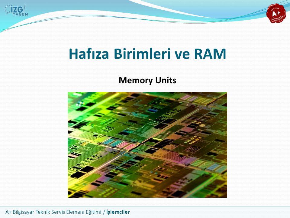 A+ Bilgisayar Teknik Servis Elemanı Eğitimi / İşlemciler Hafıza Birimleri ve RAM Memory Units