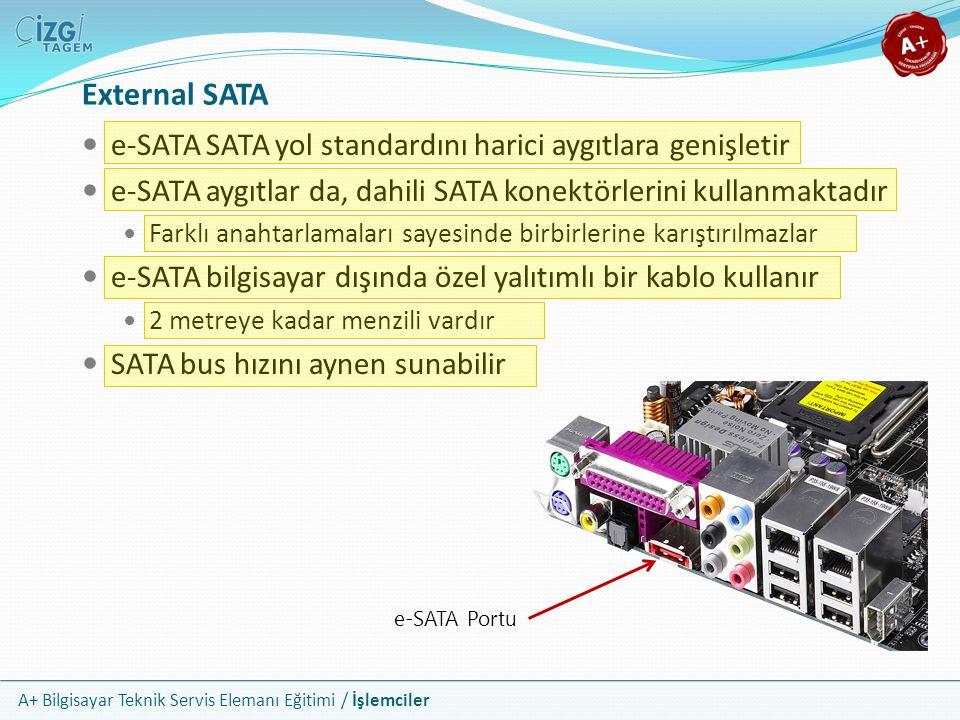 A+ Bilgisayar Teknik Servis Elemanı Eğitimi / İşlemciler  e-SATA SATA yol standardını harici aygıtlara genişletir  e-SATA aygıtlar da, dahili SATA k