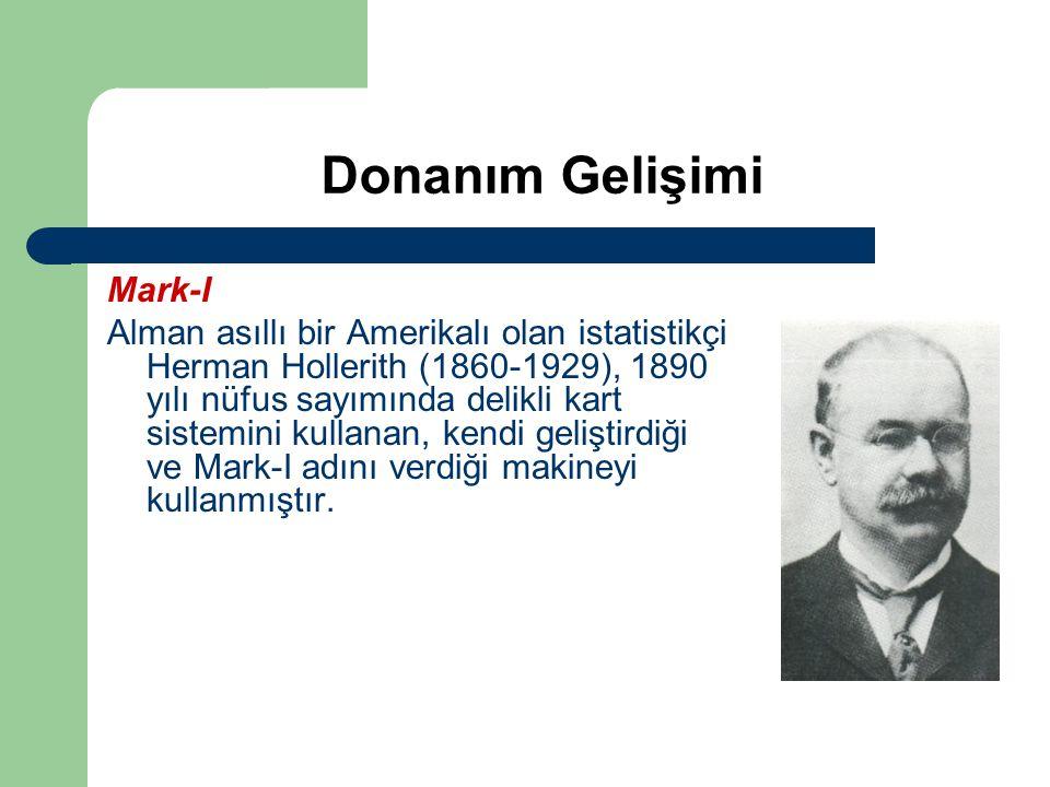 Donanım Gelişimi Mark-I Alman asıllı bir Amerikalı olan istatistikçi Herman Hollerith (1860-1929), 1890 yılı nüfus sayımında delikli kart sistemini ku