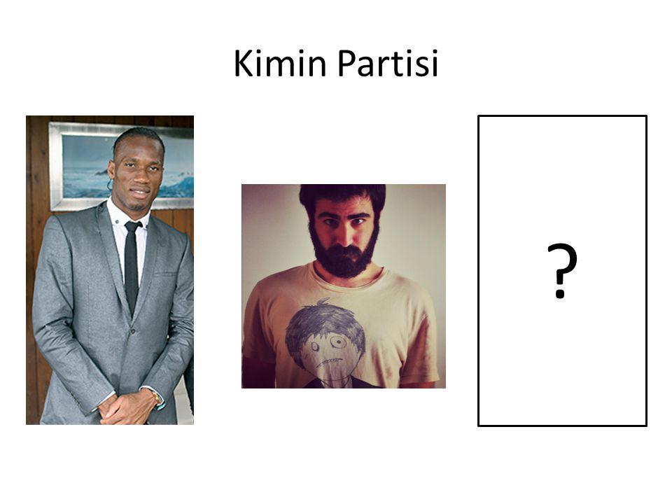 Kimin Partisi ?