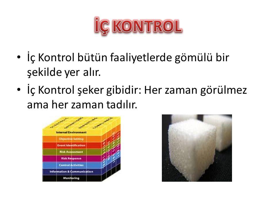 • İç Kontrol bütün faaliyetlerde gömülü bir şekilde yer alır. • İç Kontrol şeker gibidir: Her zaman görülmez ama her zaman tadılır.