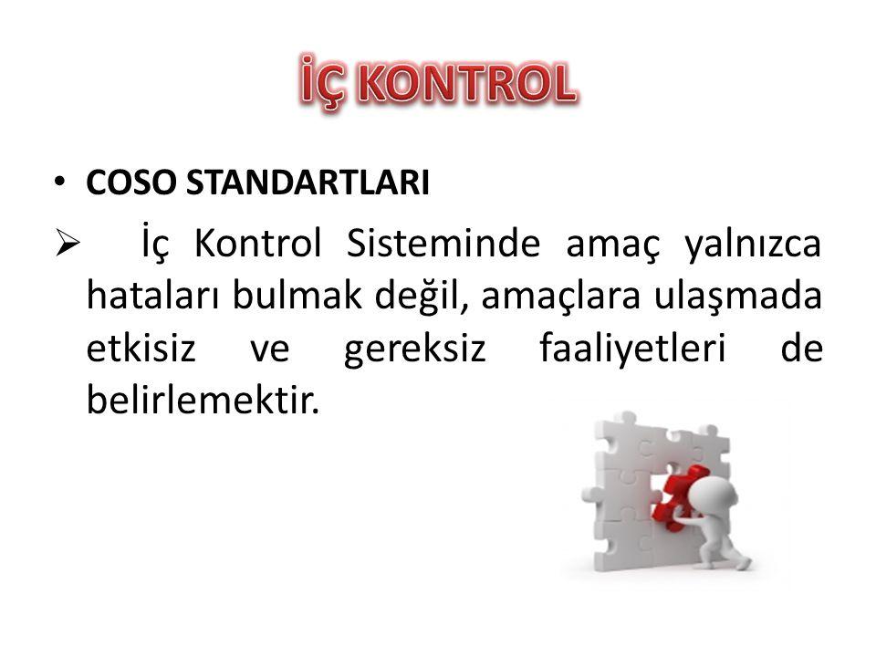 • COSO STANDARTLARI  İç Kontrol Sisteminde amaç yalnızca hataları bulmak değil, amaçlara ulaşmada etkisiz ve gereksiz faaliyetleri de belirlemektir.