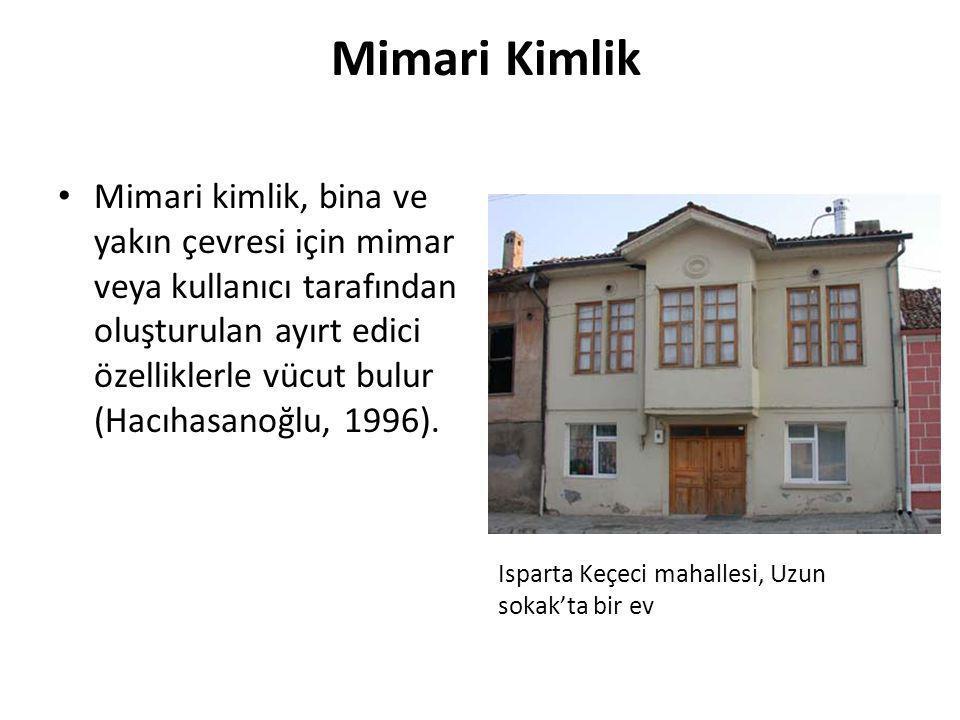 Mimari Kimlik • Mimari kimlik, bina ve yakın çevresi için mimar veya kullanıcı tarafından oluşturulan ayırt edici özelliklerle vücut bulur (Hacıhasanoğlu, 1996).