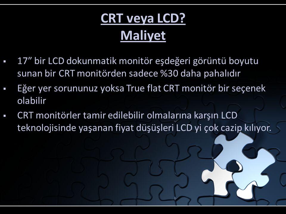 CRT veya LCD? Görüntü Kalitesi  LCD genellikle CRT ekranlara göre daha kaliteli görüntü sağlar  Yeni nesil LCD monitörler yüksek görüntü kalitesi su