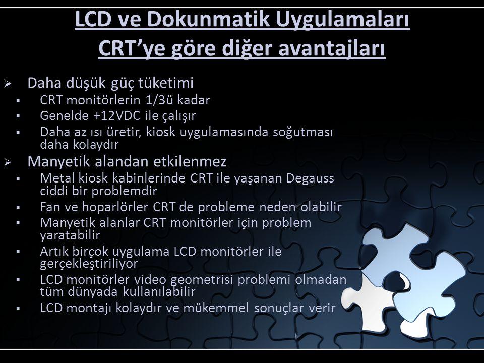 CRT ömrü ve LCD lamba ömrü  CRT ve LCD lambaları zaman içerisinde kullanımla biter ve değiştirilmeleri gerekir  Masaüstü monitörlerin aksine kiosklar 7/24 çalışır  Tipik bir CRT ömrü (yarım parlaklıkta) 10,000 ile 20,000 saat arasındadır (416 ile 833 gün)  Yeni nesil LCD backlight lambaları 30,000 saate kadar dayanmaktadır.