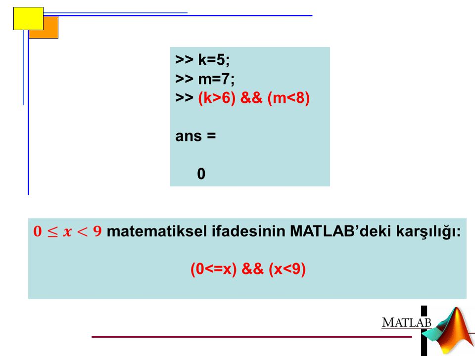 İlişkisel ve mantıksal operatörler her zaman bool tipinde (yani 1 (true) veya 0 (false) değerinde, başka bir ifadeyle sadece iki değerli) bir sonuç geriye döndürürler.
