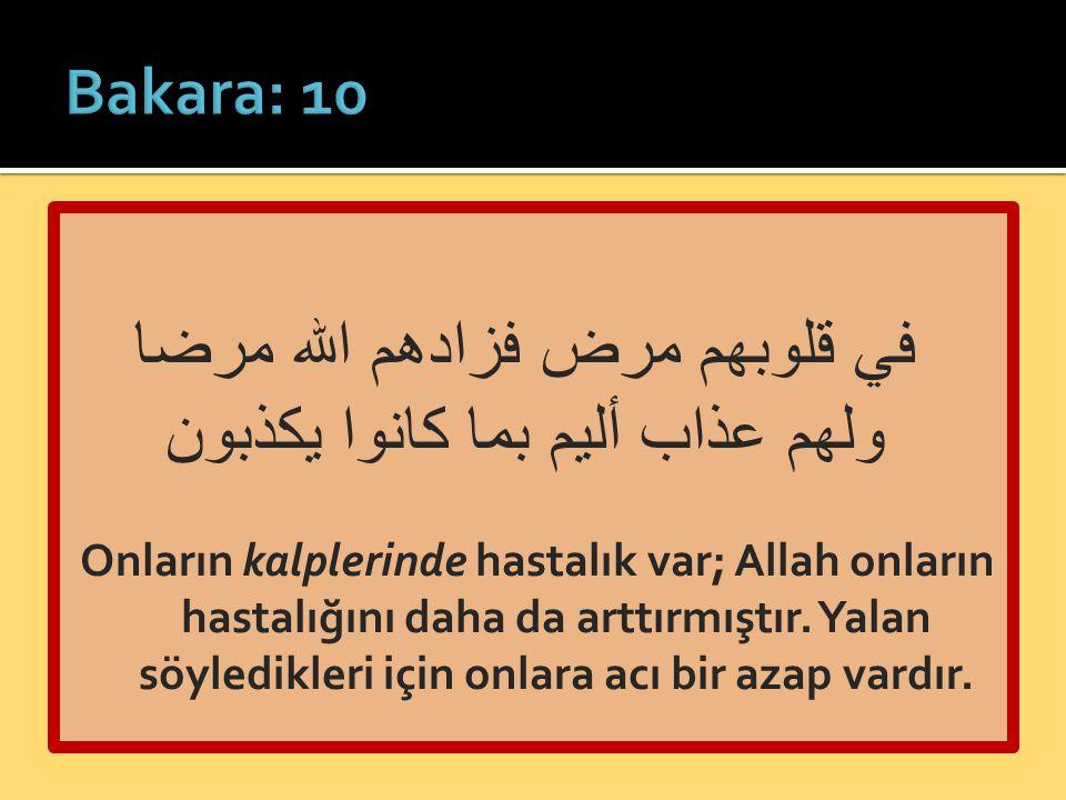 في قلوبهم مرض فزادهم الله مرضا ولهم عذاب أليم بما كانوا يكذبون Onların kalplerinde hastalık var; Allah onların hastalığını daha da arttırmıştır. Yalan