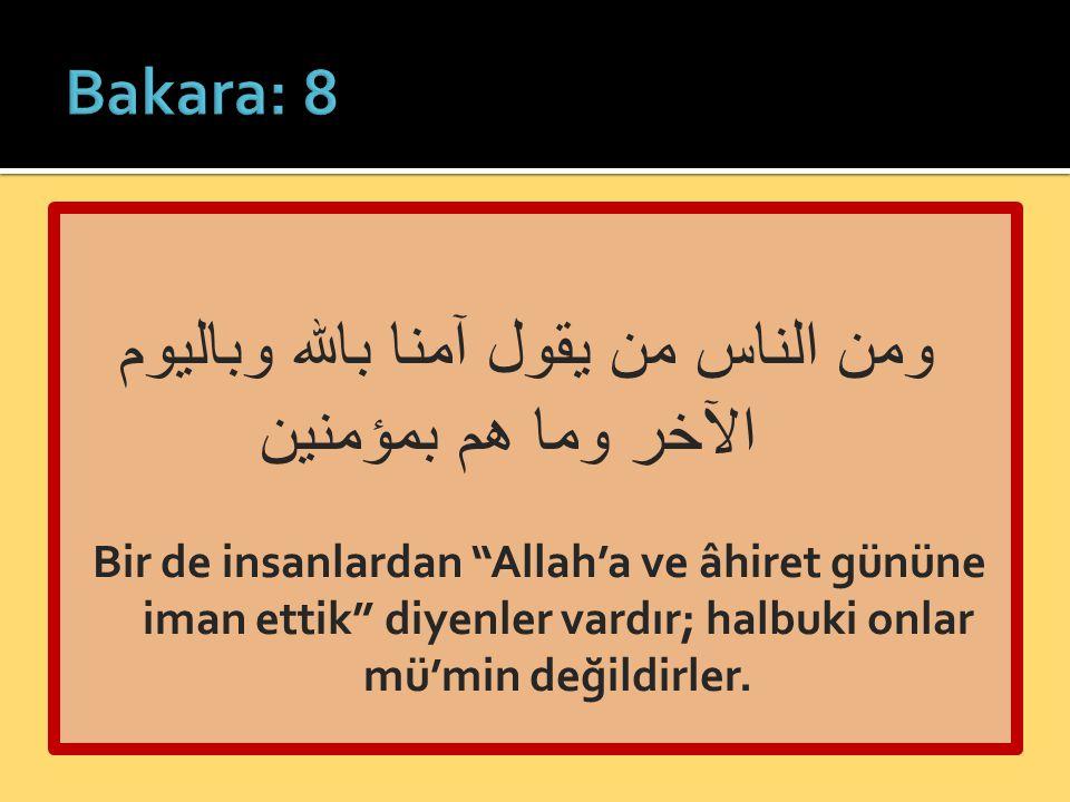 """ومن الناس من يقول آمنا بالله وباليوم الآخر وما هم بمؤمنين Bir de insanlardan """"Allah'a ve âhiret gününe iman ettik"""" diyenler vardır; halbuki onlar mü'm"""