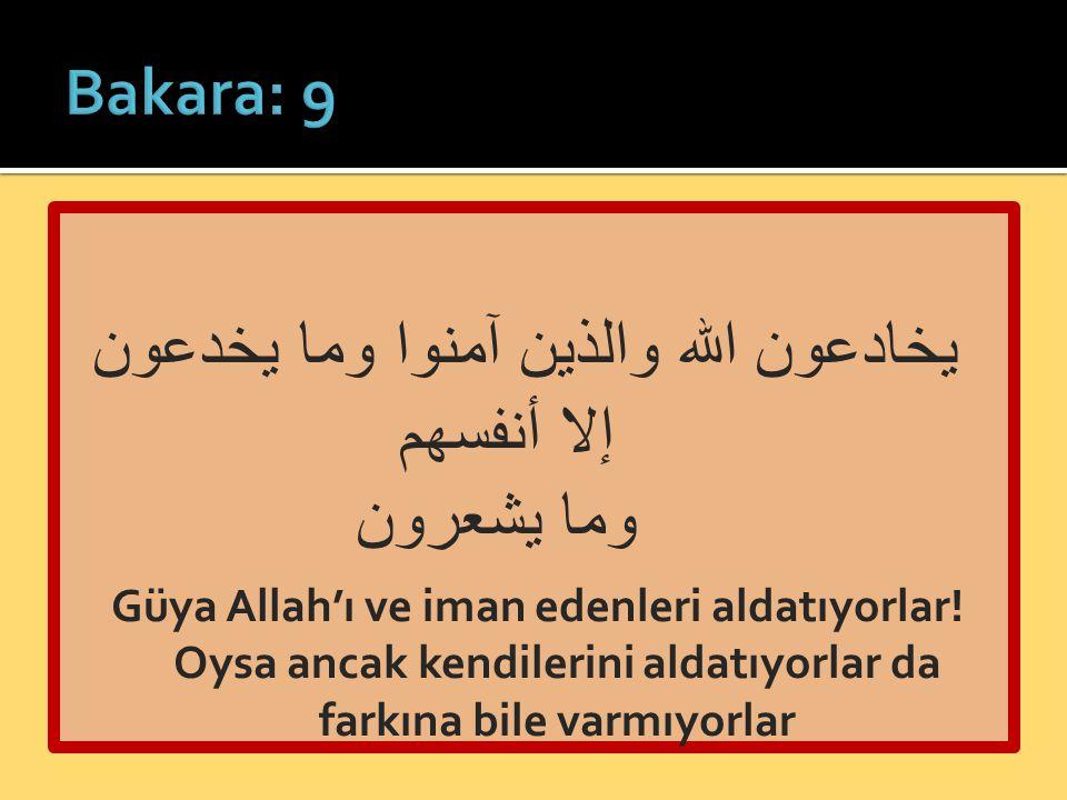 يخادعون الله والذين آمنوا وما يخدعون إلا أنفسهم وما يشعرون Güya Allah'ı ve iman edenleri aldatıyorlar! Oysa ancak kendilerini aldatıyorlar da farkına