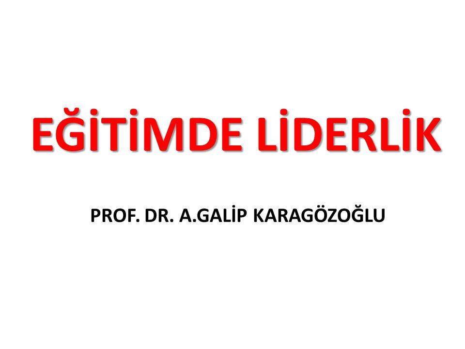 PROF. DR. A.GALİP KARAGÖZOĞLU EĞİTİMDE LİDERLİK