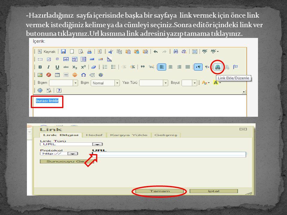 -Hazırladığınız sayfa içerisinde başka bir sayfaya link vermek için önce link vermek istediğiniz kelime ya da cümleyi seçiniz.Sonra editör içindeki li