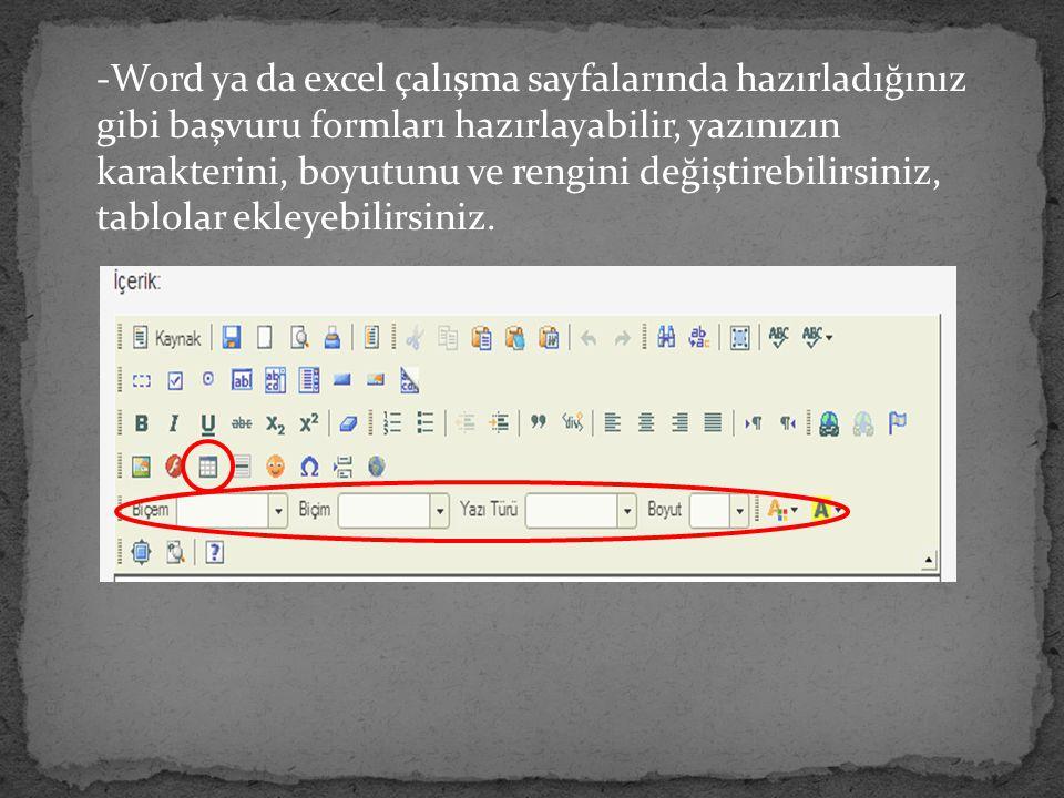 -Word ya da excel çalışma sayfalarında hazırladığınız gibi başvuru formları hazırlayabilir, yazınızın karakterini, boyutunu ve rengini değiştirebilirs