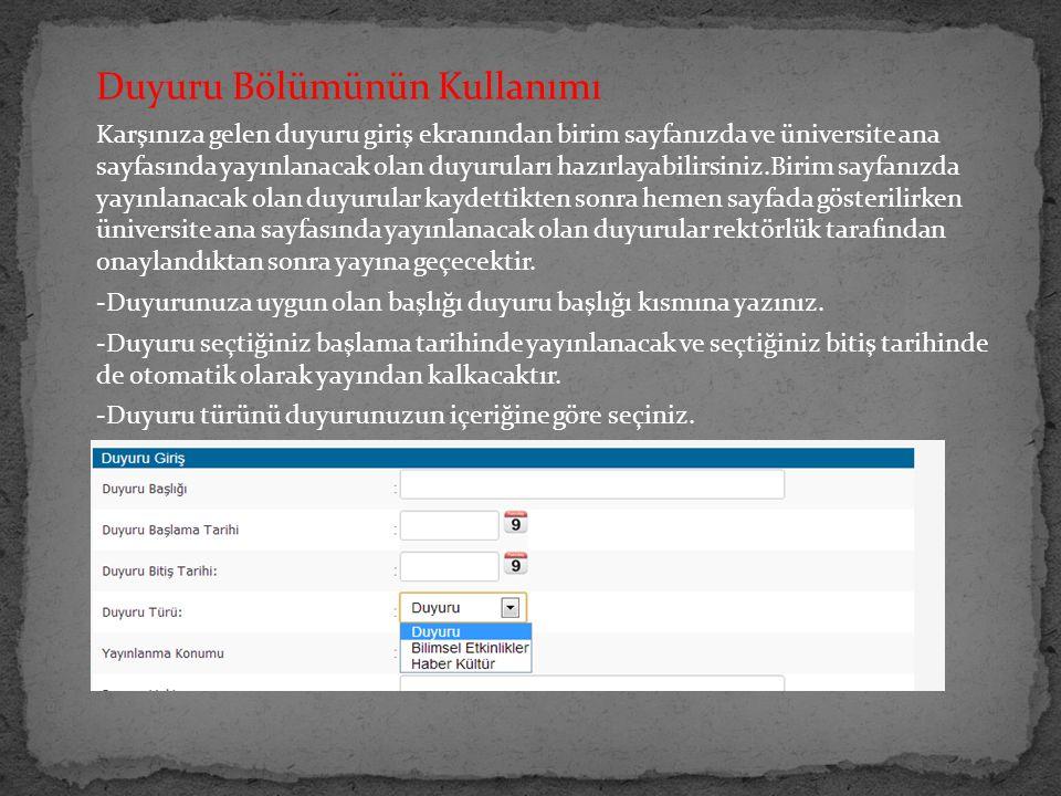 Duyuru Bölümünün Kullanımı Karşınıza gelen duyuru giriş ekranından birim sayfanızda ve üniversite ana sayfasında yayınlanacak olan duyuruları hazırlay