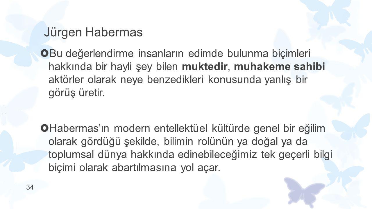 Jürgen Habermas  Bu değerlendirme insanların edimde bulunma biçimleri hakkında bir hayli şey bilen muktedir, muhakeme sahibi aktörler olarak neye ben