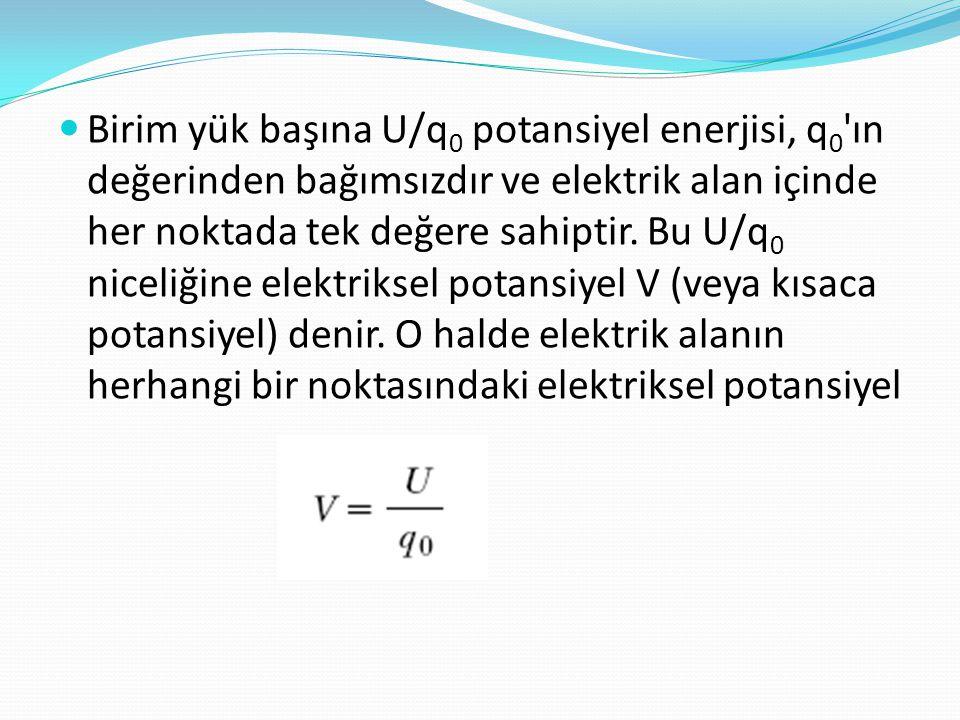  Birim yük başına U/q 0 potansiyel enerjisi, q 0 'ın değerinden bağımsızdır ve elektrik alan içinde her noktada tek değere sahiptir. Bu U/q 0 niceliğ