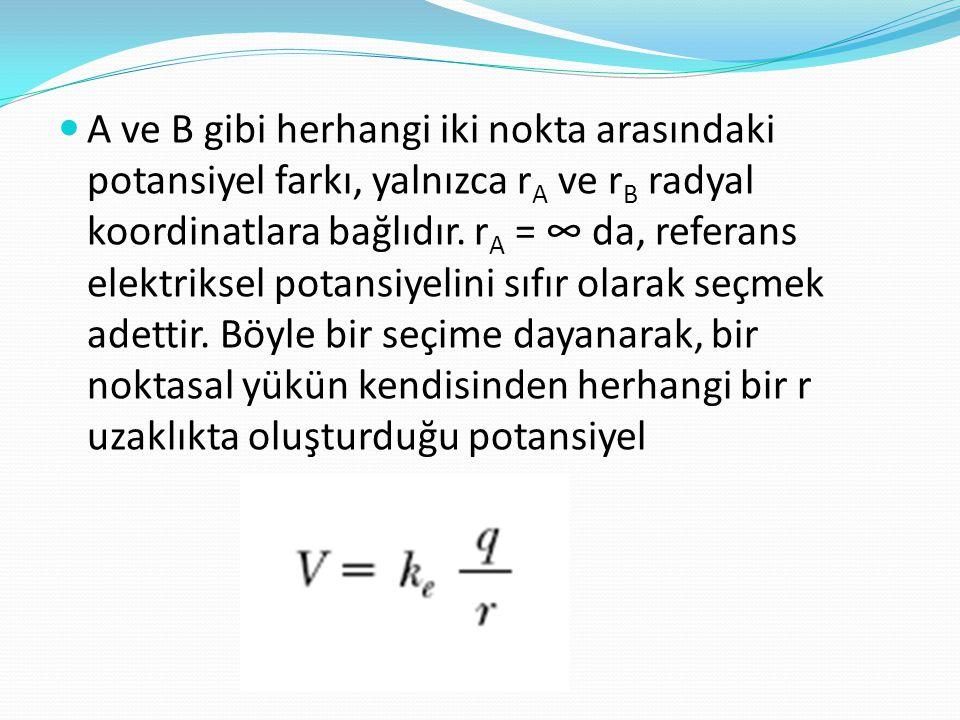  A ve B gibi herhangi iki nokta arasındaki potansiyel farkı, yalnızca r A ve r B radyal koordinatlara bağlıdır. r A = ∞ da, referans elektriksel pota