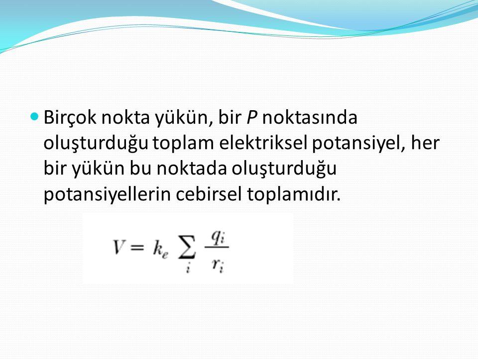  Birçok nokta yükün, bir P noktasında oluşturduğu toplam elektriksel potansiyel, her bir yükün bu noktada oluşturduğu potansiyellerin cebirsel toplam