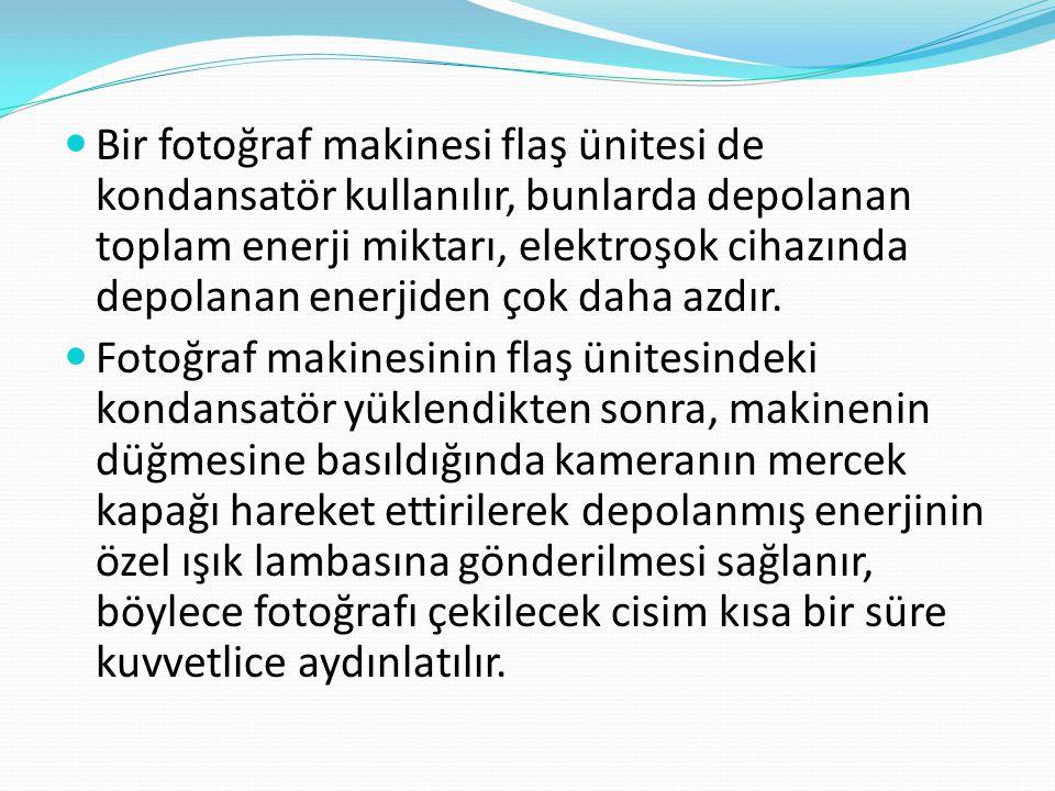  Bir fotoğraf makinesi flaş ünitesi de kondansatör kullanılır, bunlarda depolanan toplam enerji miktarı, elektroşok cihazında depolanan enerjiden çok