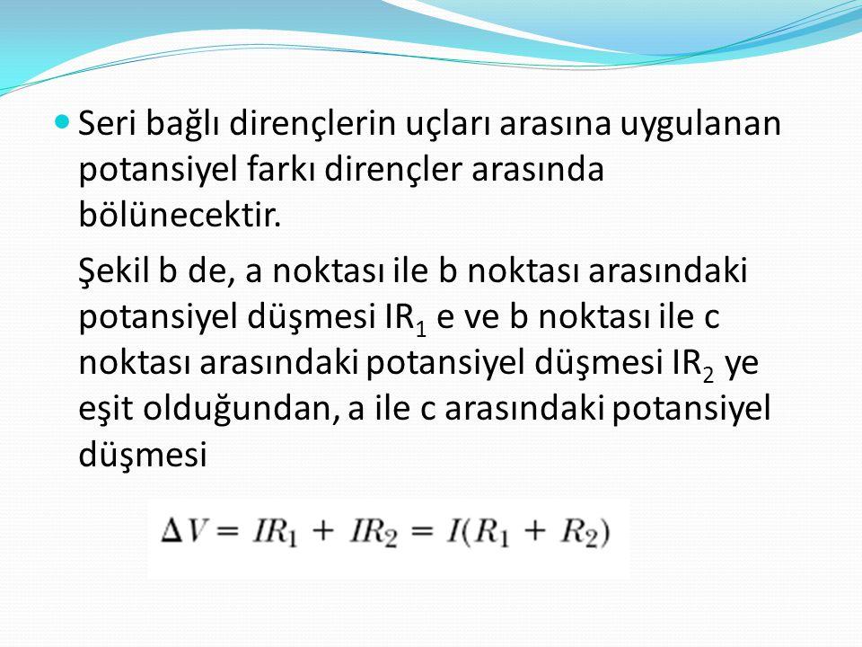 Şekil b de, a noktası ile b noktası arasındaki potansiyel düşmesi IR 1 e ve b noktası ile c noktası arasındaki potansiyel düşmesi IR 2 ye eşit olduğun