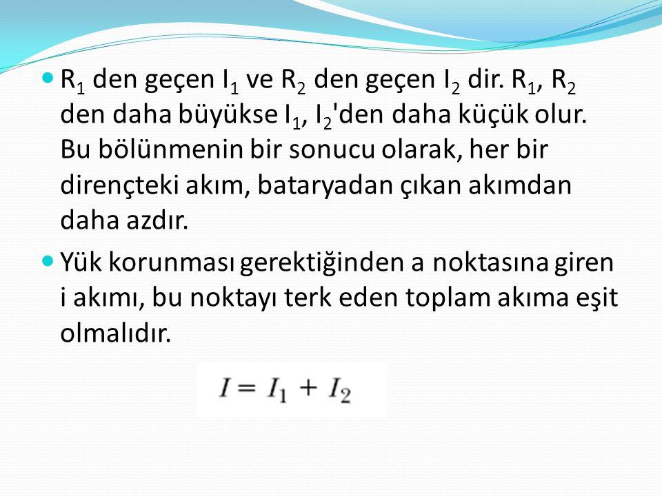  R 1 den geçen I 1 ve R 2 den geçen I 2 dir. R 1, R 2 den daha büyükse I 1, I 2 'den daha küçük olur. Bu bölünmenin bir sonucu olarak, her bir direnç