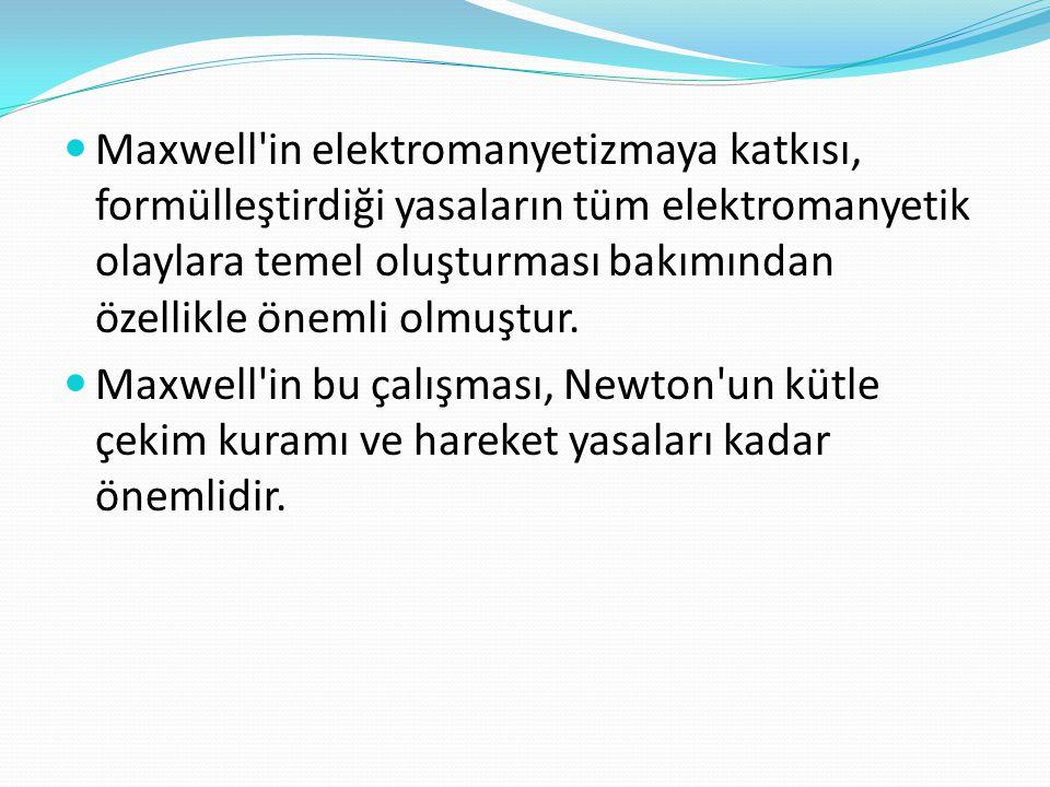  Maxwell'in elektromanyetizmaya katkısı, formülleştirdiği yasaların tüm elektromanyetik olaylara temel oluşturması bakımından özellikle önemli olmuşt