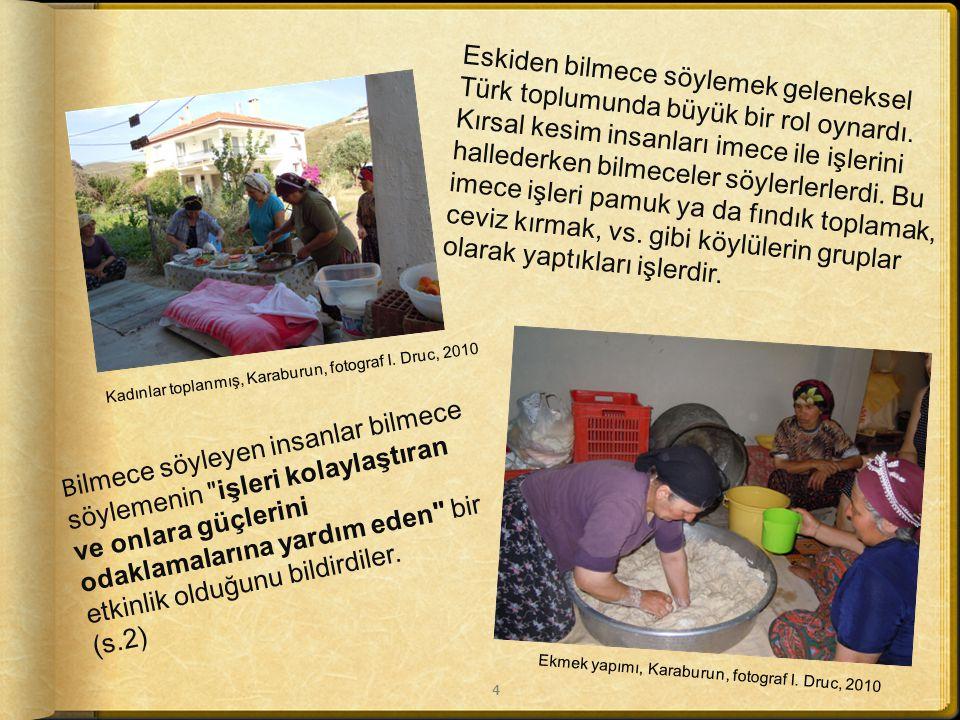 . Türkiye'de bilmece, birçok halkbilimci tarafından insanların boş zamanlarını değerlendirmek üzere oynadıkları bir oyun gibi görülmekteydi. Onlara gö