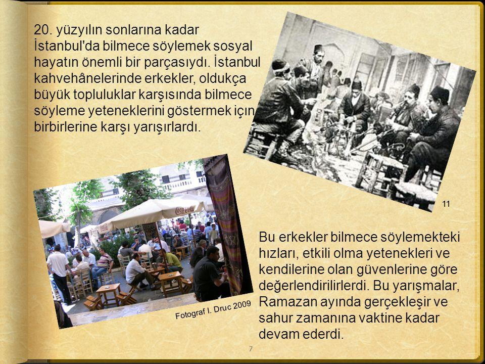 . Türk masalları ve hikâyelerinde bilmeceler çok önemli bir yer tutar. Karakterlere, bilmeceleri çözme yeteneklerine göre büyük ödüller ya da cezalar