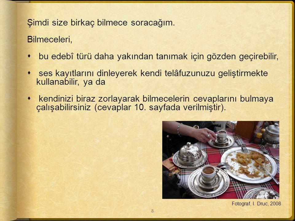 . 20. yüzyılın sonlarına kadar İstanbul'da bilmece söylemek sosyal hayatın önemli bir parçasıydı. İstanbul kahvehânelerinde erkekler, oldukça büyük to