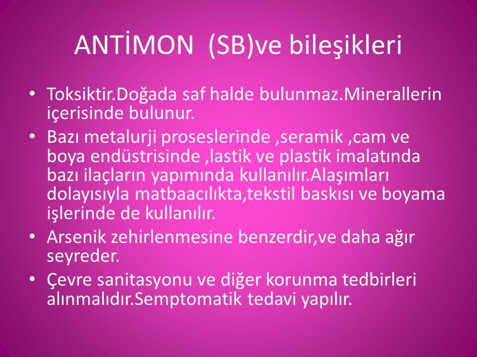 ANTİMON (SB)ve bileşikleri • Toksiktir.Doğada saf halde bulunmaz.Minerallerin içerisinde bulunur. • Bazı metalurji proseslerinde,seramik,cam ve boya e