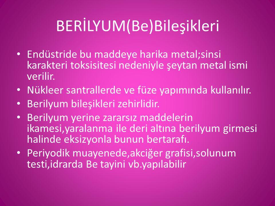 BERİLYUM(Be)Bileşikleri • Endüstride bu maddeye harika metal;sinsi karakteri toksisitesi nedeniyle şeytan metal ismi verilir. • Nükleer santrallerde v