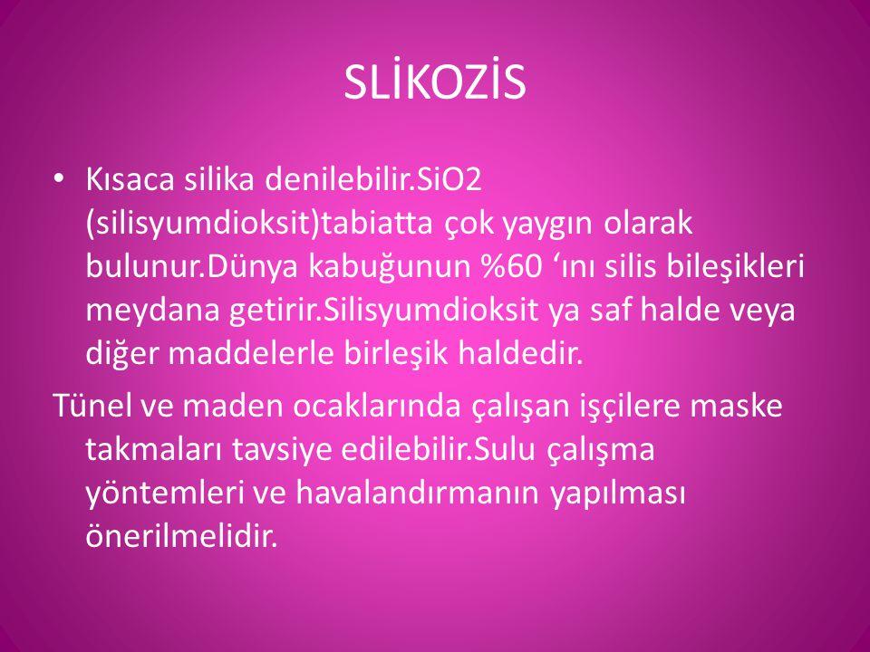 SLİKOZİS • Kısaca silika denilebilir.SiO2 (silisyumdioksit)tabiatta çok yaygın olarak bulunur.Dünya kabuğunun %60 'ını silis bileşikleri meydana getir