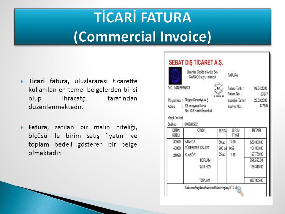  Ticari fatura, uluslararası ticarette kullanılan en temel belgelerden birisi olup ihracatçı tarafından düzenlenmektedir.  Fatura, satılan bir malın