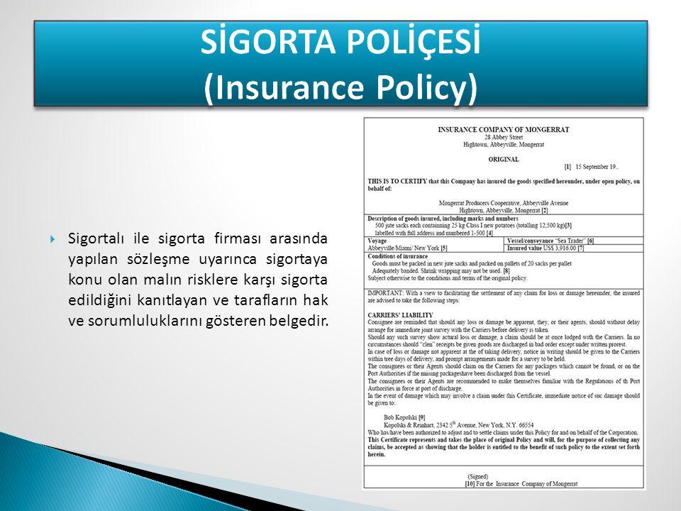  Sigortalı ile sigorta firması arasında yapılan sözleşme uyarınca sigortaya konu olan malın risklere karşı sigorta edildiğini kanıtlayan ve tarafları